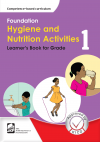 FOUNDATION HYGIENE & NUTRITION ACTIVITIES LEARNER'S BOOK GRADE 1